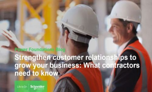 Strengthen customer relationships to grow your business: What contractors need to know